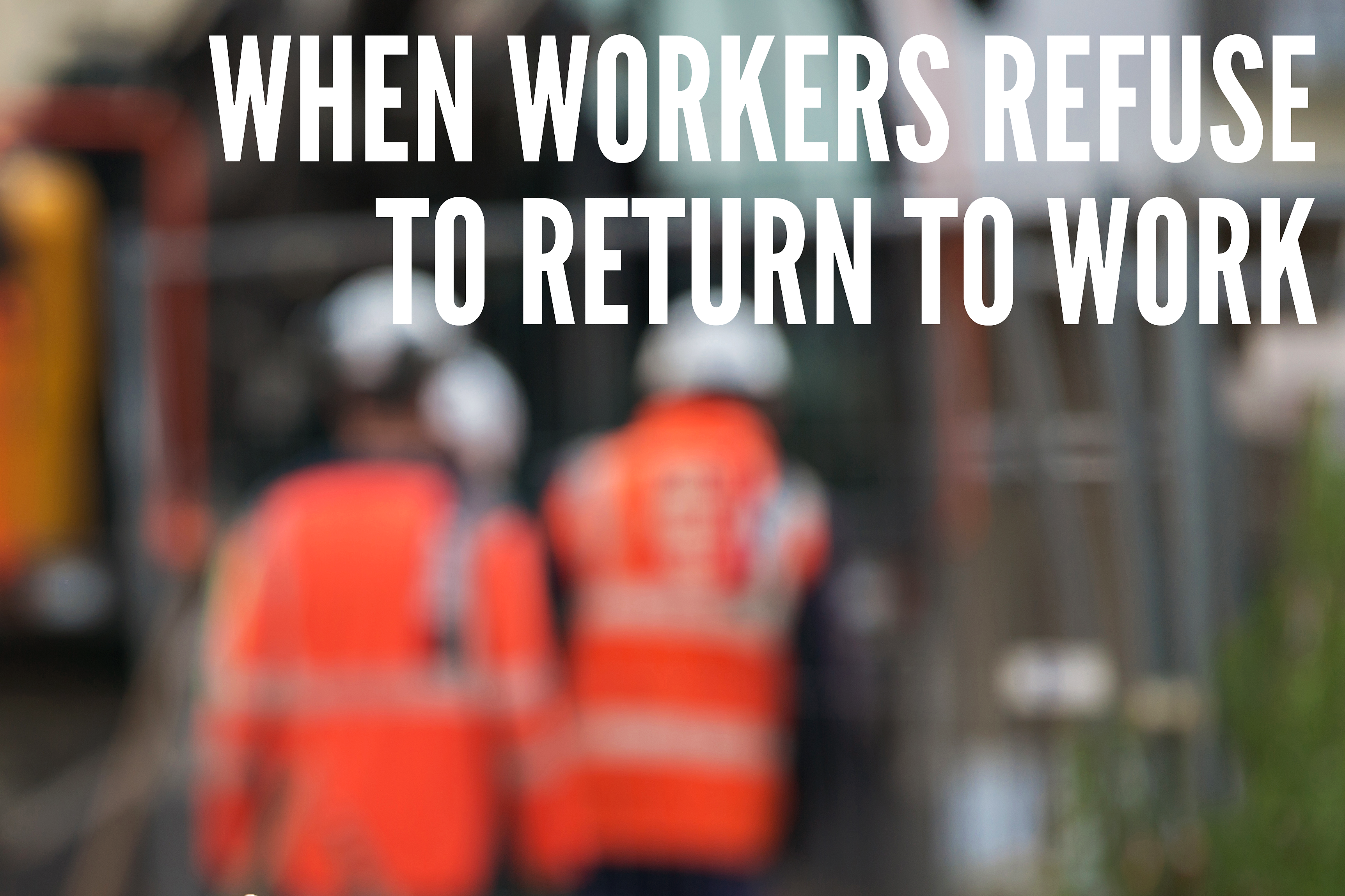 When Workers Refuse to Return to Work